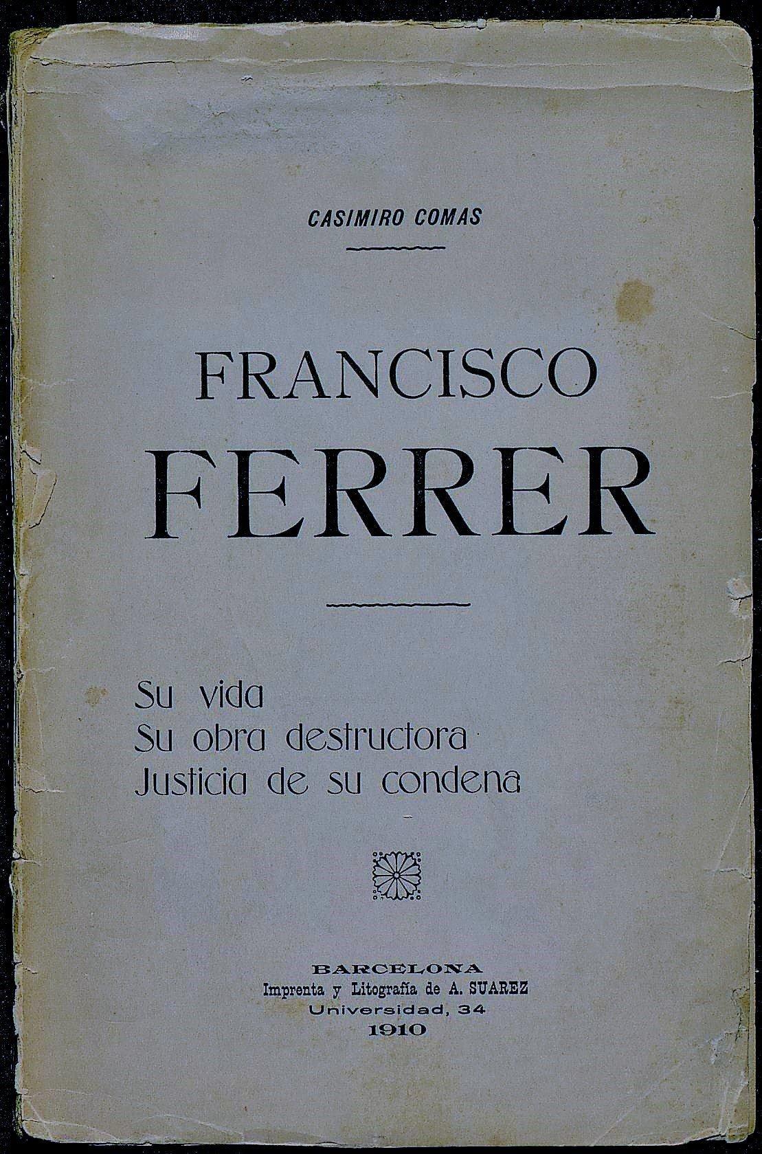 Francisco Ferrer. Su vida. Su obra destructora. Justicia de su condena.