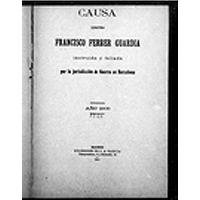 Causa contra Francisco Ferrer Guardia instruida y fallada por la jurisdicción de Guerra en Barcelona
